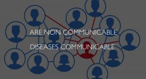 Are noncommunicable diseases communicable
