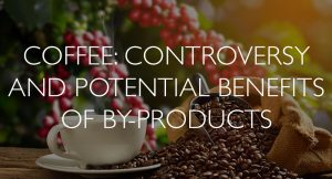 Coffee Controversy and Potential Benefits of by-products