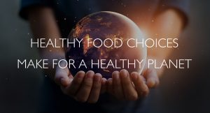 Healthy Food Choices Make for a Healthy Planet