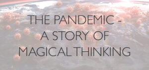 The-Pandemic-Is-in-Many-Ways-A-Story-of-Magical-Thinking