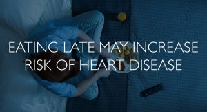 eating late may increase risk of heart disease